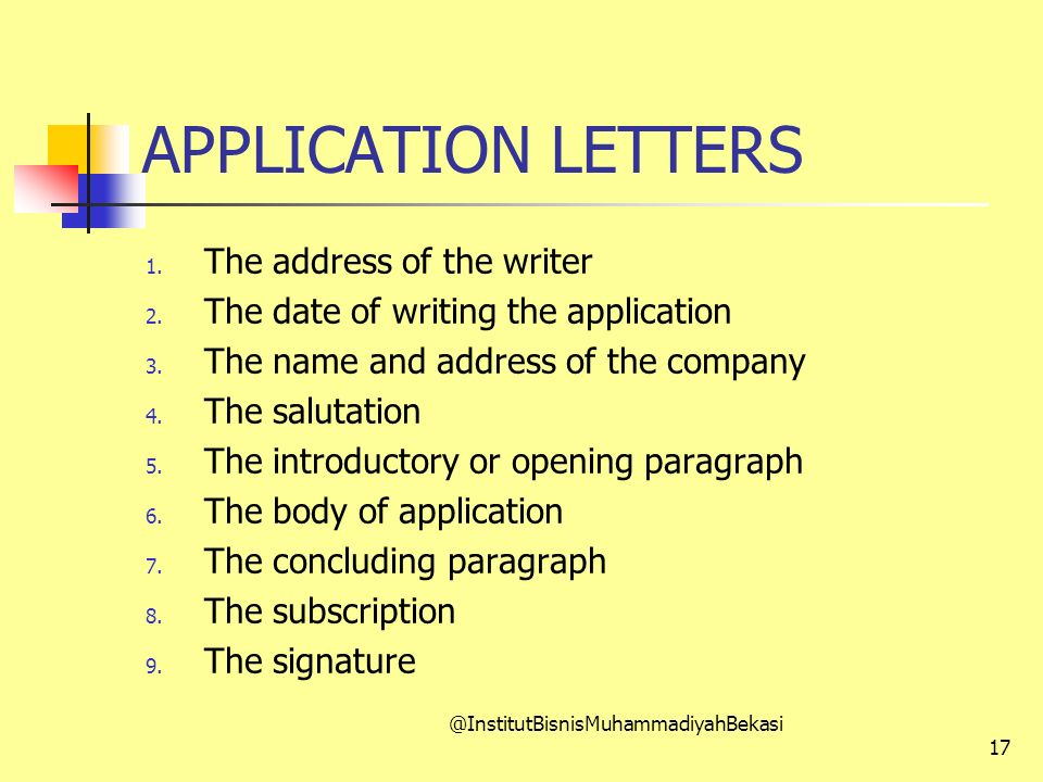 APPLICATION LETTERS 1. The address of the writer 2. The date of writing the application 3. The name and address of the company 4. The salutation 5. Th