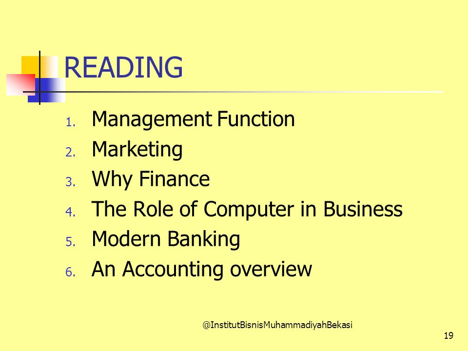 READING 1. Management Function 2. Marketing 3. Why Finance 4. The Role of Computer in Business 5. Modern Banking 6. An Accounting overview @InstitutBi