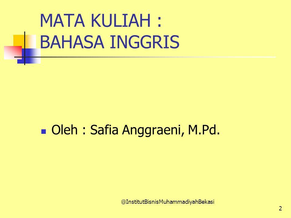Oleh : Safia Anggraeni, M.Pd. @InstitutBisnisMuhammadiyahBekasi 2 MATA KULIAH : BAHASA INGGRIS