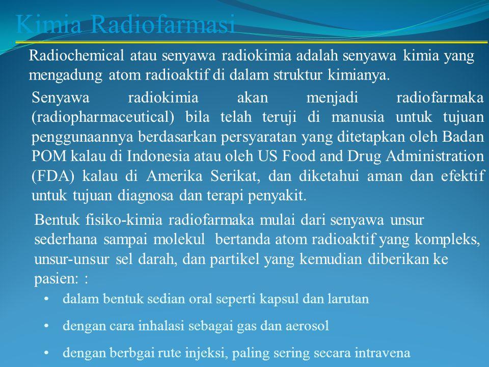 Radiofarmaka hampir semua radiofarmaka merupakan senyawa organik atau anorganik sederhana yang memiliki komposisi tertentu.