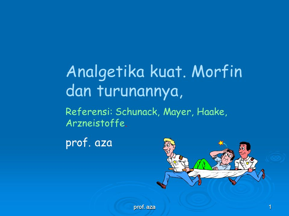 prof.aza1 Analgetika kuat. Morfin dan turunannya, Referensi: Schunack, Mayer, Haake, Arzneistoffe.