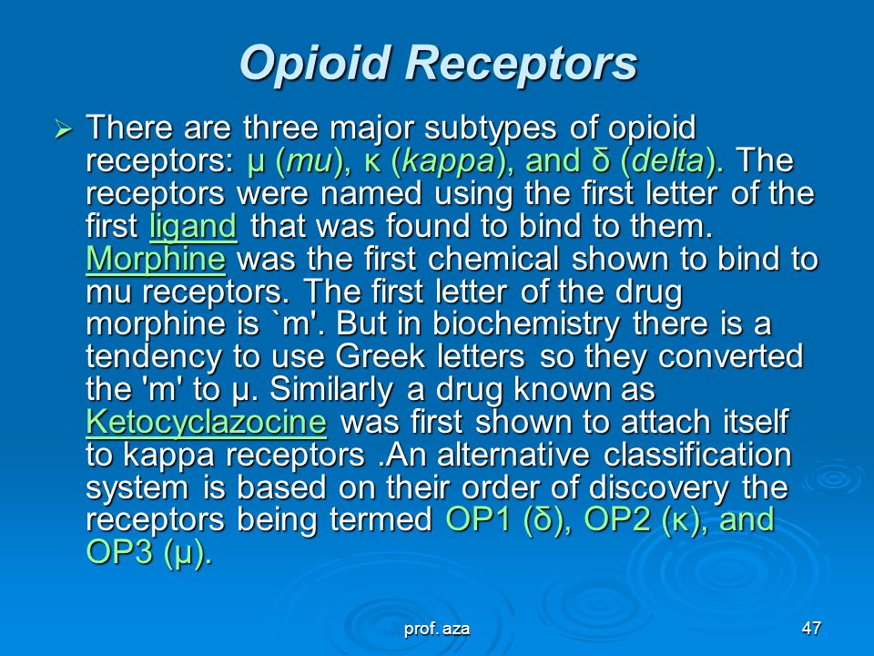 prof. aza46 Opioid Receptors  Opioid receptors are a group of G-protein coupled receptors with opioids as ligands. The endogenous opioids are dynorph