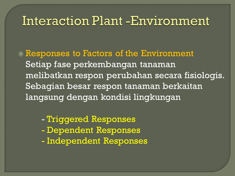 Interaction Plant -Environment  A Plant's Place in the Environment - Each species occupies a particular place in the ecosystem, known as the habitat - within its habitat, the species carries out a particular ecological role or function, known as the ecological niche of that species