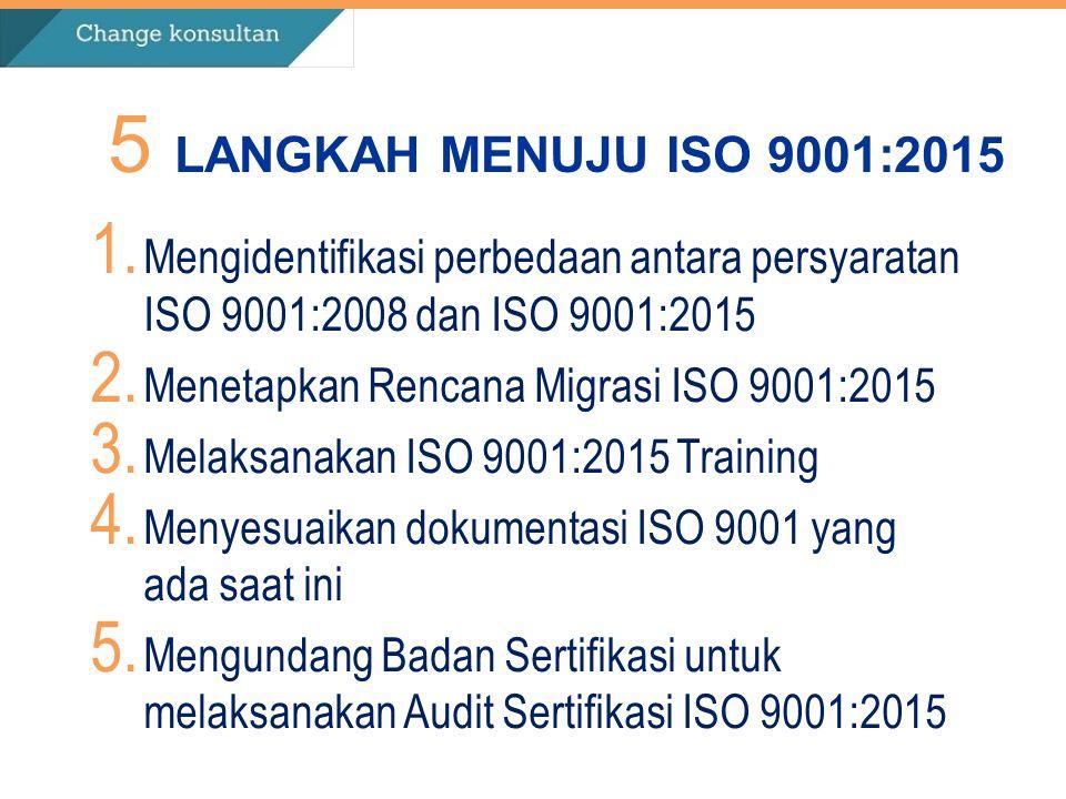 1. Mengidentifikasi perbedaan antara persyaratan ISO 9001:2008 dan ISO 9001:2015 2. Menetapkan Rencana Migrasi ISO 9001:2015 3. Melaksanakan ISO 9001: