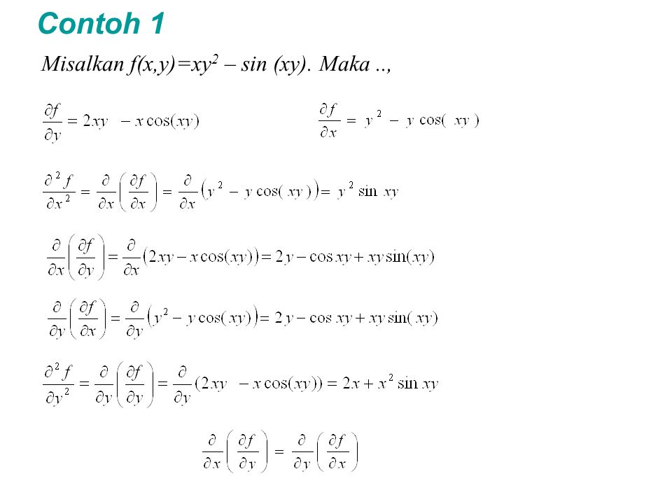 Contoh 1 Misalkan f(x,y)=xy 2 – sin (xy). Maka..,