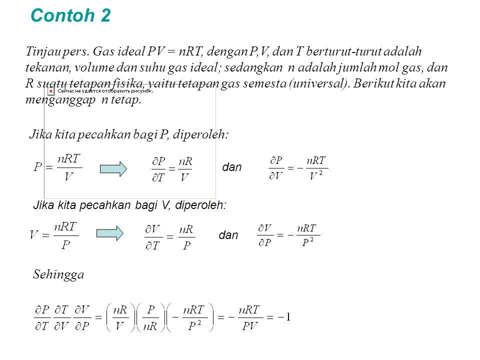 Contoh 2 Tinjau pers. Gas ideal PV = nRT, dengan P,V, dan T berturut-turut adalah tekanan, volume dan suhu gas ideal; sedangkan n adalah jumlah mol ga