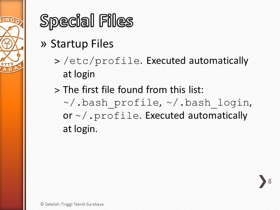 » Startup Files ˃ /etc/profile. Executed automatically at login ˃ The first file found from this list: ~/.bash_profile, ~/.bash_login, or ~/.profile.