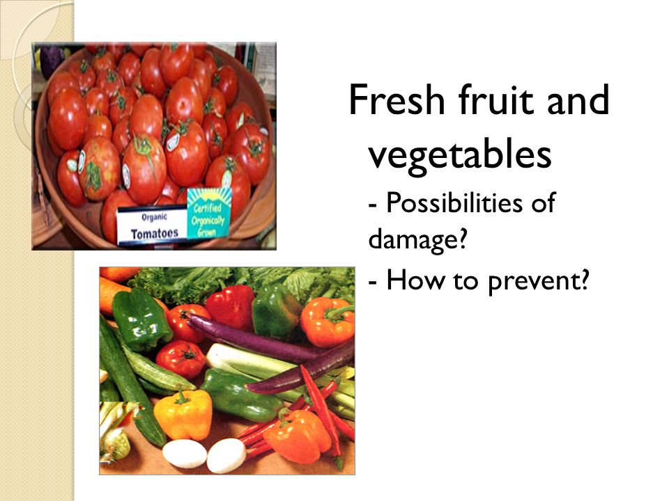 Fresh fruit and vegetables - Possibilities of damage? - How to prevent?
