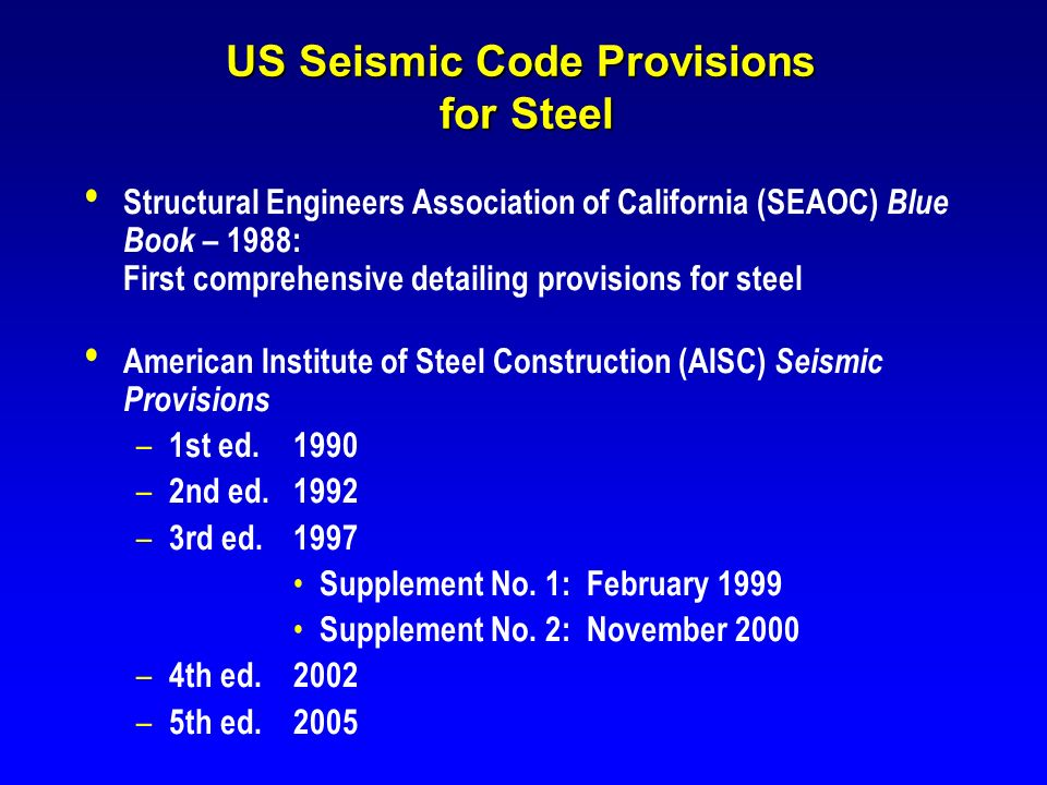 US Seismic Code Provisions for Steel Structural Engineers Association of California (SEAOC) Blue Book – 1988: First comprehensive detailing provisions