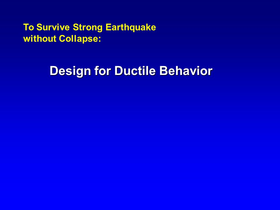 To Survive Strong Earthquake without Collapse: Design for Ductile Behavior