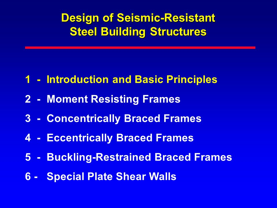 Design of Seismic-Resistant Steel Building Structures 1 - Introduction and Basic Principles 2 - Moment Resisting Frames 3 - Concentrically Braced Fram