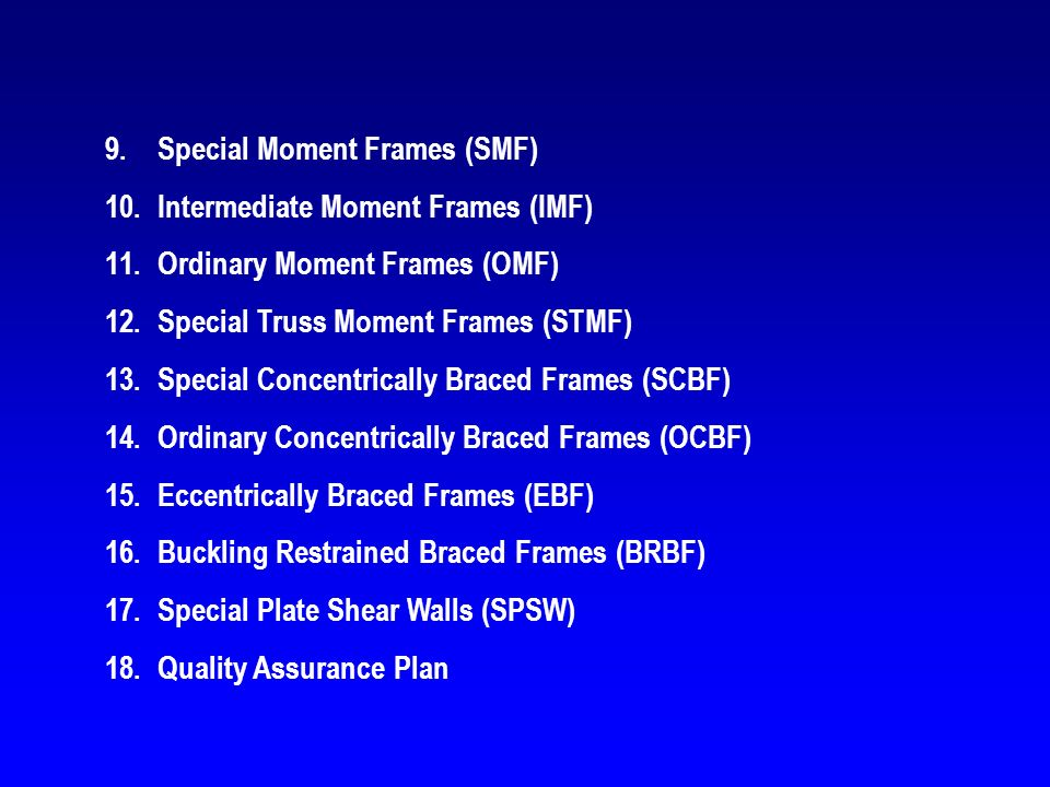 9.Special Moment Frames (SMF) 10.Intermediate Moment Frames (IMF) 11.Ordinary Moment Frames (OMF) 12.Special Truss Moment Frames (STMF) 13.Special Con
