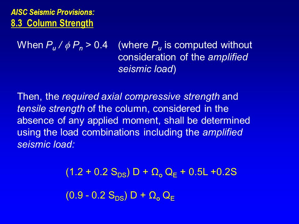 8.3 Column Strength When P u /  P n > 0.4(where P u is computed without consideration of the amplified seismic load) Then, the required axial compres