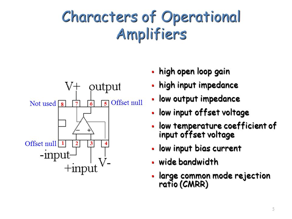 5 Characters of Operational Amplifiers  high open loop gain  high input impedance  low output impedance  low input offset voltage  low temperatur