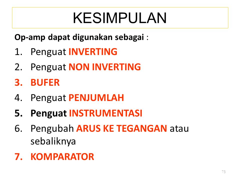 KESIMPULAN Op-amp dapat digunakan sebagai : 1.Penguat INVERTING 2.Penguat NON INVERTING 3.BUFER 4.Penguat PENJUMLAH 5.Penguat INSTRUMENTASI 6.Pengubah