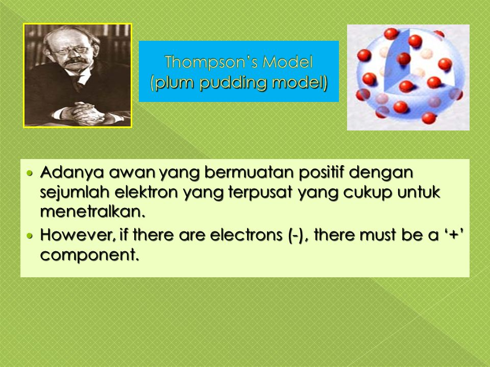 Adanya awan yang bermuatan positif dengan sejumlah elektron yang terpusat yang cukup untuk menetralkan.