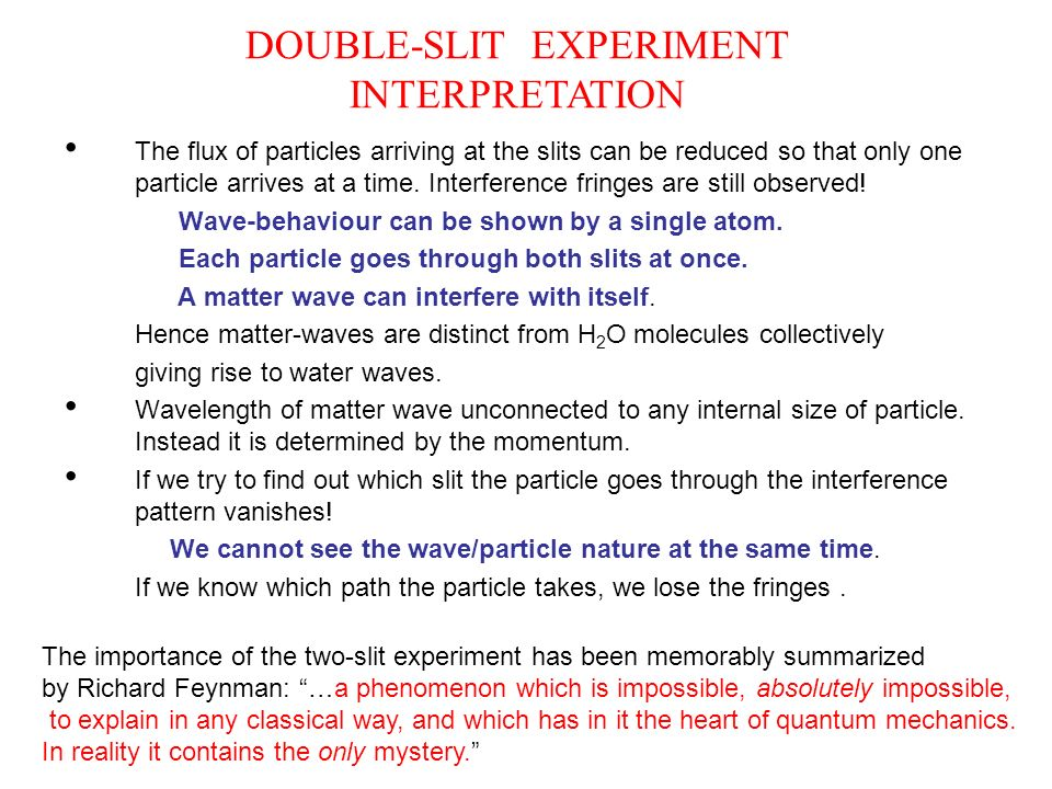 INTERPRETATION The flux of particles arriving at the slits can be reduced so that only one particle arrives at a time.
