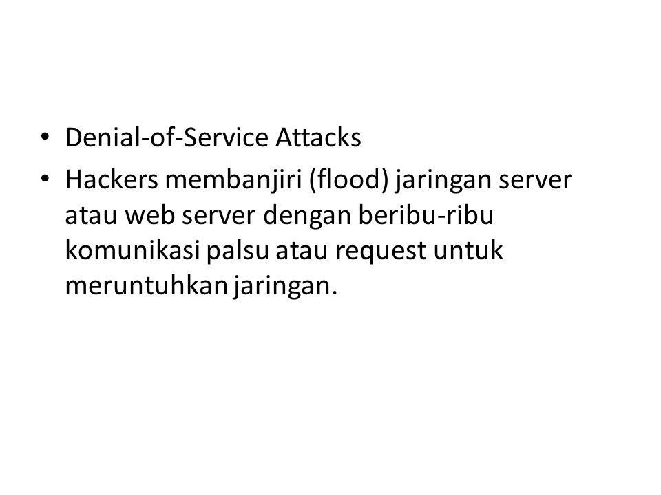 Denial-of-Service Attacks Hackers membanjiri (flood) jaringan server atau web server dengan beribu-ribu komunikasi palsu atau request untuk meruntuhkan jaringan.