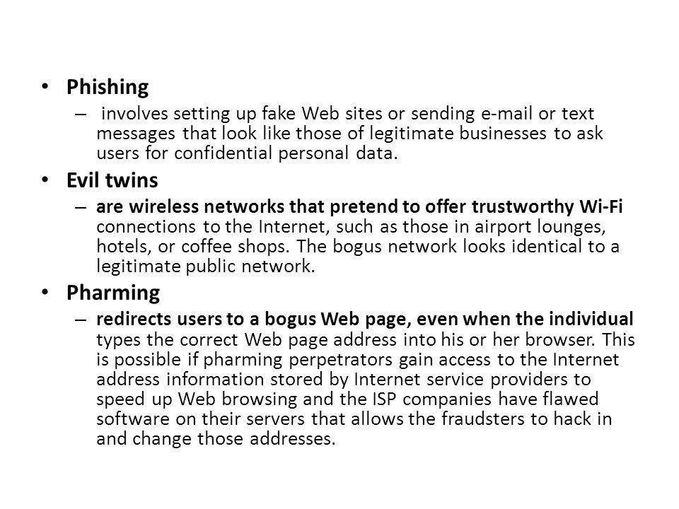 Phishing – involves setting up fake Web sites or sending e-mail or text messages that look like those of legitimate businesses to ask users for confid