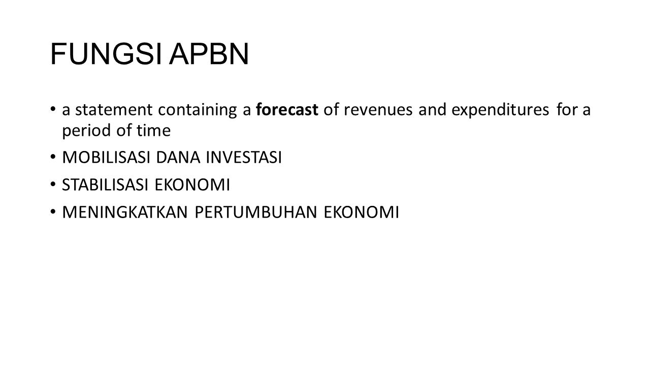 FUNGSI APBN a statement containing a forecast of revenues and expenditures for a period of time MOBILISASI DANA INVESTASI STABILISASI EKONOMI MENINGKATKAN PERTUMBUHAN EKONOMI