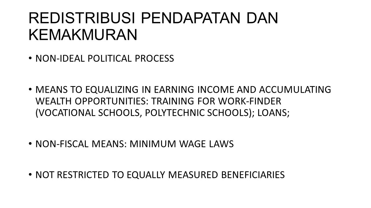 REDISTRIBUSI PENDAPATAN DAN KEMAKMURAN NON-IDEAL POLITICAL PROCESS MEANS TO EQUALIZING IN EARNING INCOME AND ACCUMULATING WEALTH OPPORTUNITIES: TRAINING FOR WORK-FINDER (VOCATIONAL SCHOOLS, POLYTECHNIC SCHOOLS); LOANS; NON-FISCAL MEANS: MINIMUM WAGE LAWS NOT RESTRICTED TO EQUALLY MEASURED BENEFICIARIES