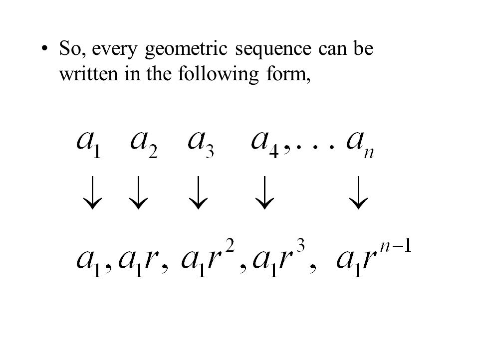If you know the nth term of a geometric sequence, you can find the (n+1)th term by multiplying by r.