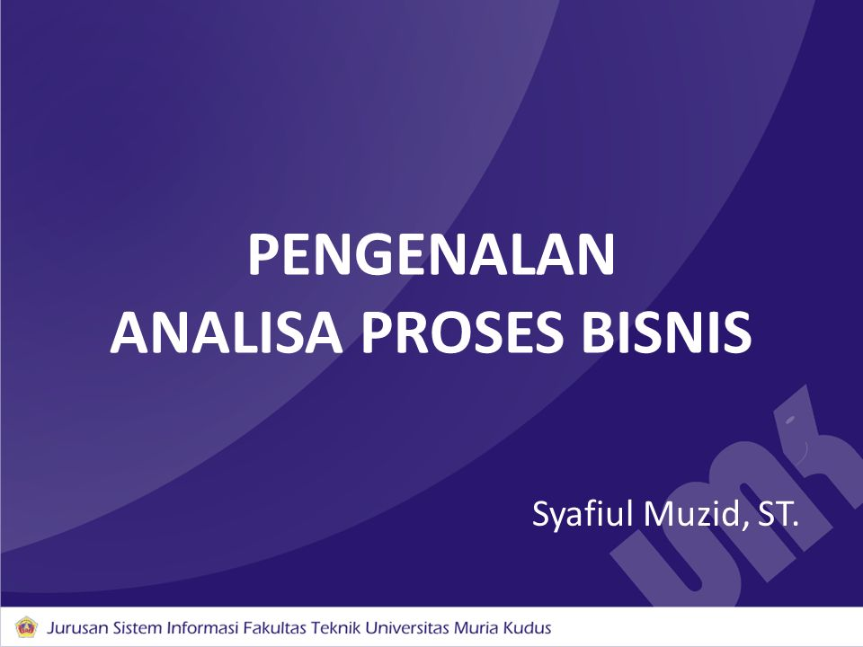 PENGENALAN ANALISA PROSES BISNIS Syafiul Muzid, ST.