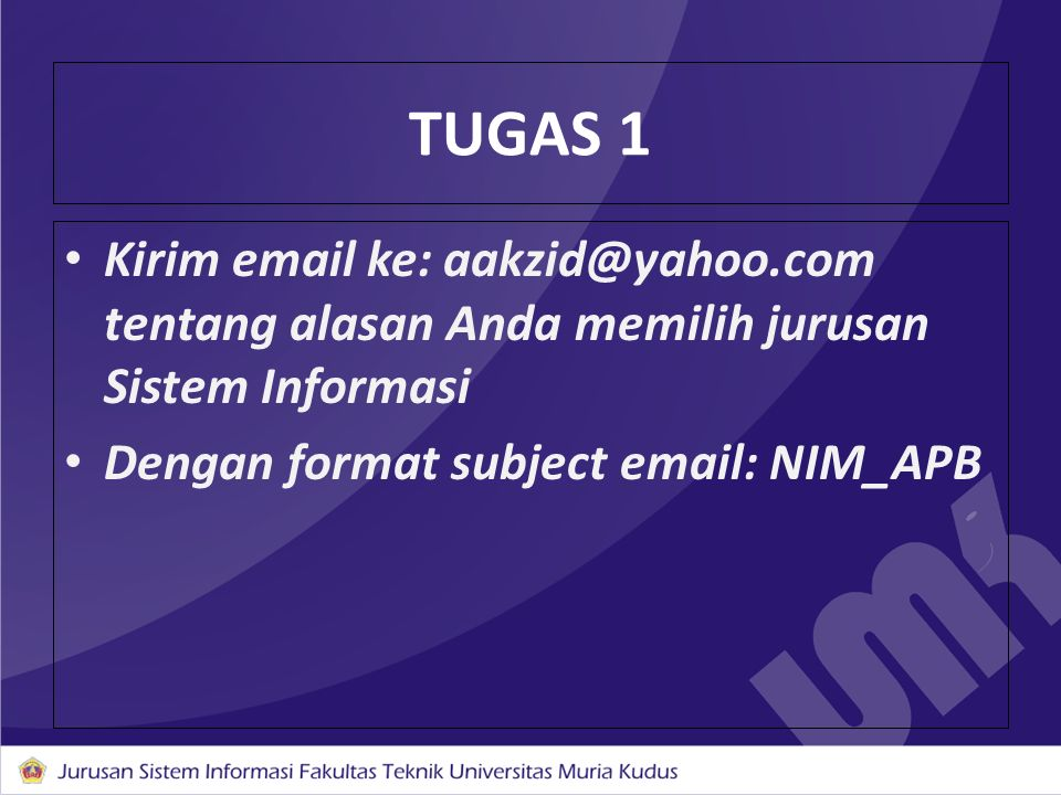 TUGAS 1 Kirim email ke: aakzid@yahoo.com tentang alasan Anda memilih jurusan Sistem Informasi Dengan format subject email: NIM_APB