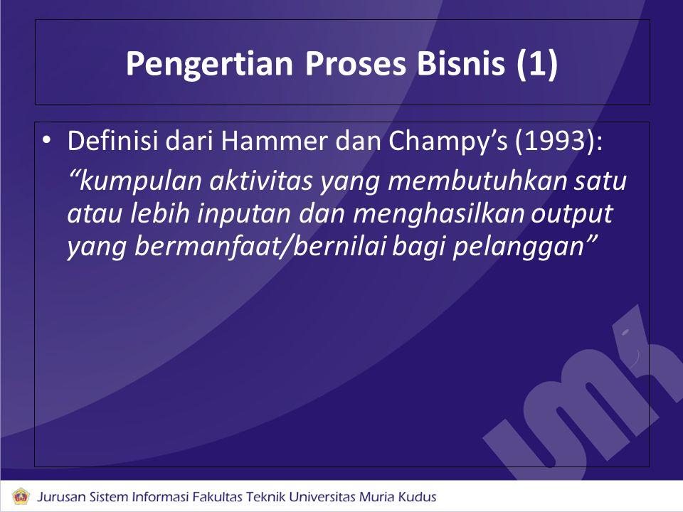 """Definisi dari Hammer dan Champy's (1993): """"kumpulan aktivitas yang membutuhkan satu atau lebih inputan dan menghasilkan output yang bermanfaat/bernila"""