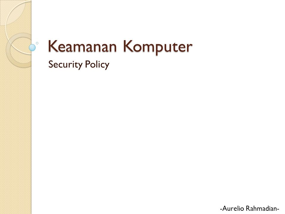 Security Policy - Other Acceptable use policy Authentication standards Rules for network access Policy for disposal of materials Virus protection standards Online security resources Server room security Anti-theft devices for server hardware Securing removable media