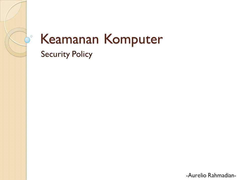 Keamanan Komputer Security Policy -Aurelio Rahmadian-