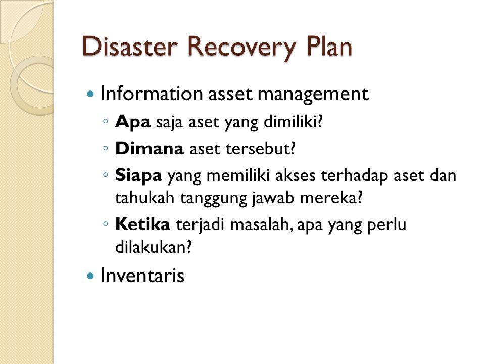 Disaster Recovery Plan Information asset management ◦ Apa saja aset yang dimiliki.