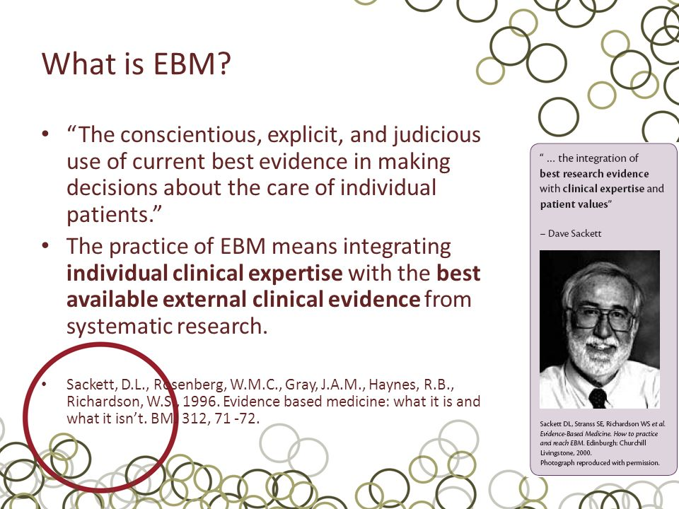 "What is EBM? ""The conscientious, explicit, and judicious use of current best evidence in making decisions about the care of individual patients."" The"