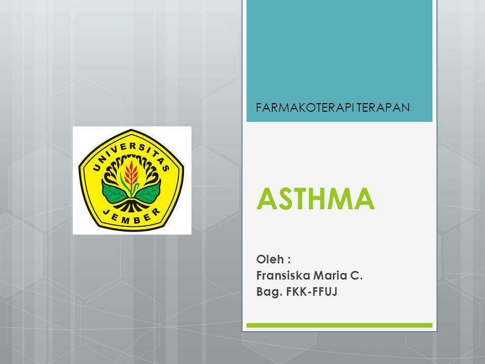 ASTHMA Oleh : Fransiska Maria C. Bag. FKK-FFUJ FARMAKOTERAPI TERAPAN