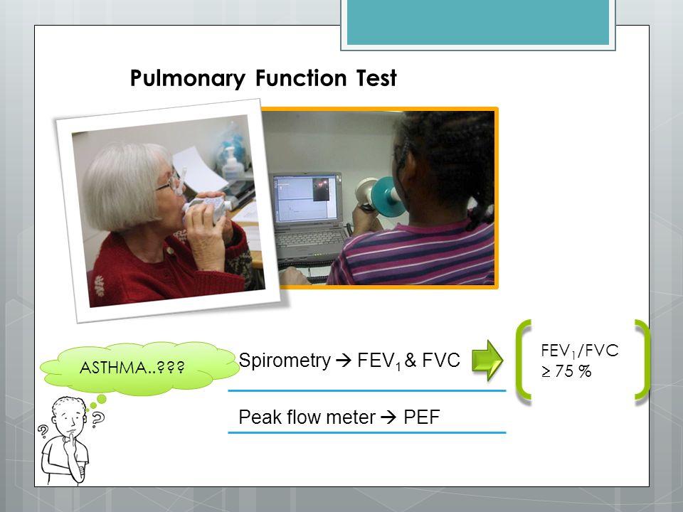 Pulmonary Function Test Spirometry  FEV 1 & FVC Peak flow meter  PEF FEV 1 /FVC  75 % ASTHMA..???