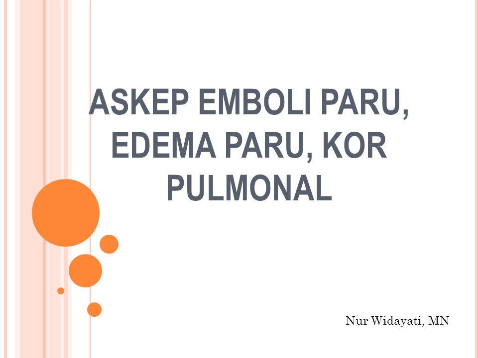 ASKEP EMBOLI PARU, EDEMA PARU, KOR PULMONAL Nur Widayati, MN