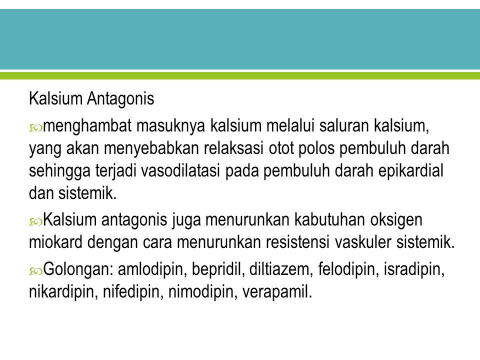 Kalsium Antagonis  menghambat masuknya kalsium melalui saluran kalsium, yang akan menyebabkan relaksasi otot polos pembuluh darah sehingga terjadi va
