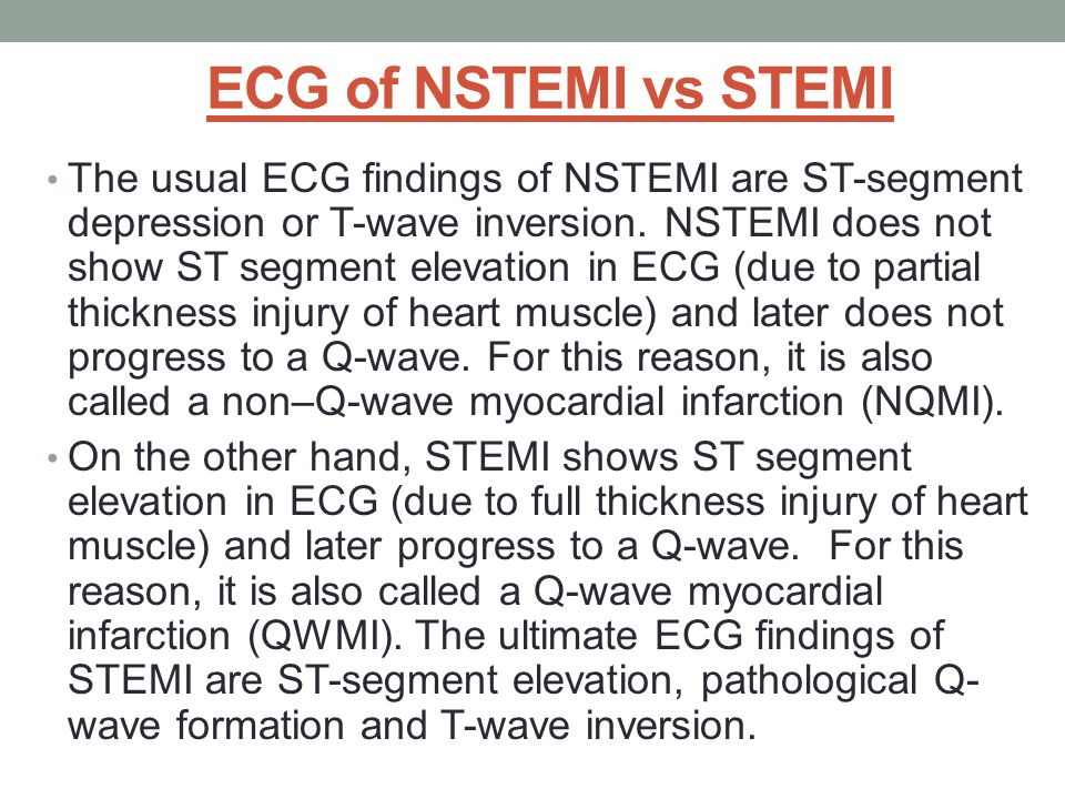 ECG of NSTEMI vs STEMI The usual ECG findings of NSTEMI are ST-segment depression or T-wave inversion. NSTEMI does not show ST segment elevation in EC