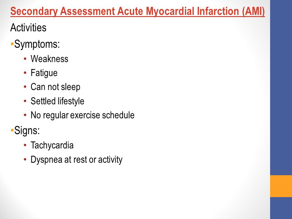 Secondary Assessment Acute Myocardial Infarction (AMI) Activities Symptoms: Weakness Fatigue Can not sleep Settled lifestyle No regular exercise sched