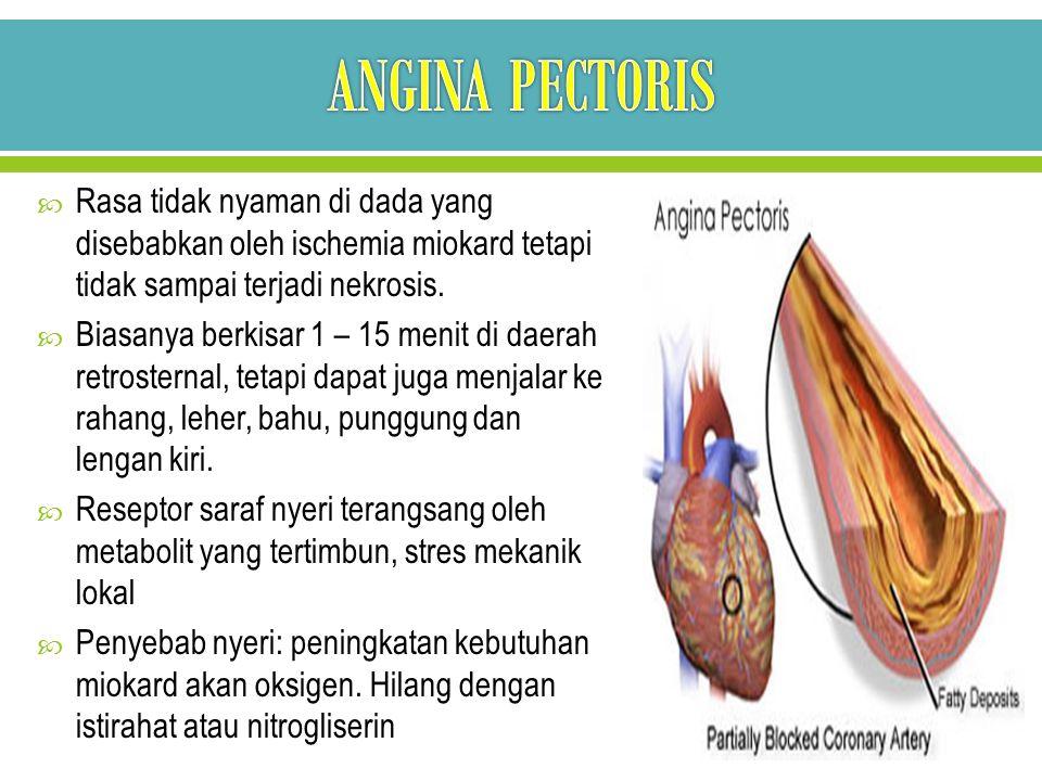  Rasa tidak nyaman di dada yang disebabkan oleh ischemia miokard tetapi tidak sampai terjadi nekrosis.  Biasanya berkisar 1 – 15 menit di daerah ret