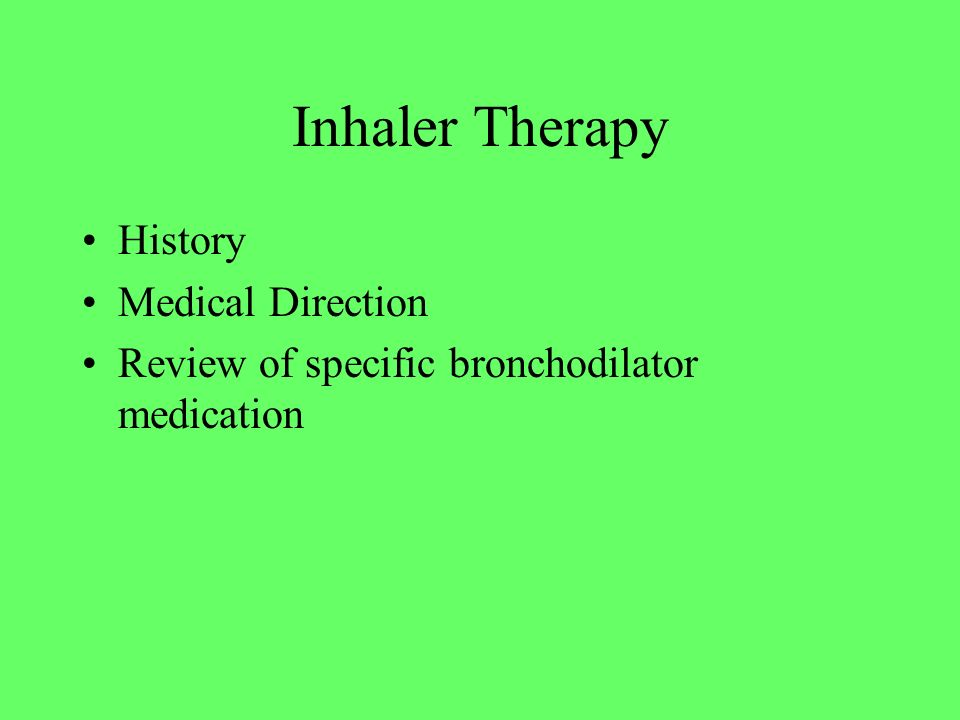 Inhaler Therapy History Medical Direction Review of specific bronchodilator medication