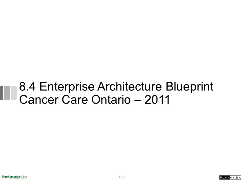 8.4 Enterprise Architecture Blueprint Cancer Care Ontario – 2011 108