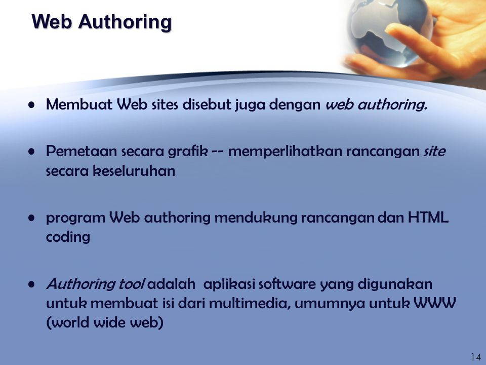 Web Authoring Membuat Web sites disebut juga dengan web authoring. Pemetaan secara grafik -- memperlihatkan rancangan site secara keseluruhan program