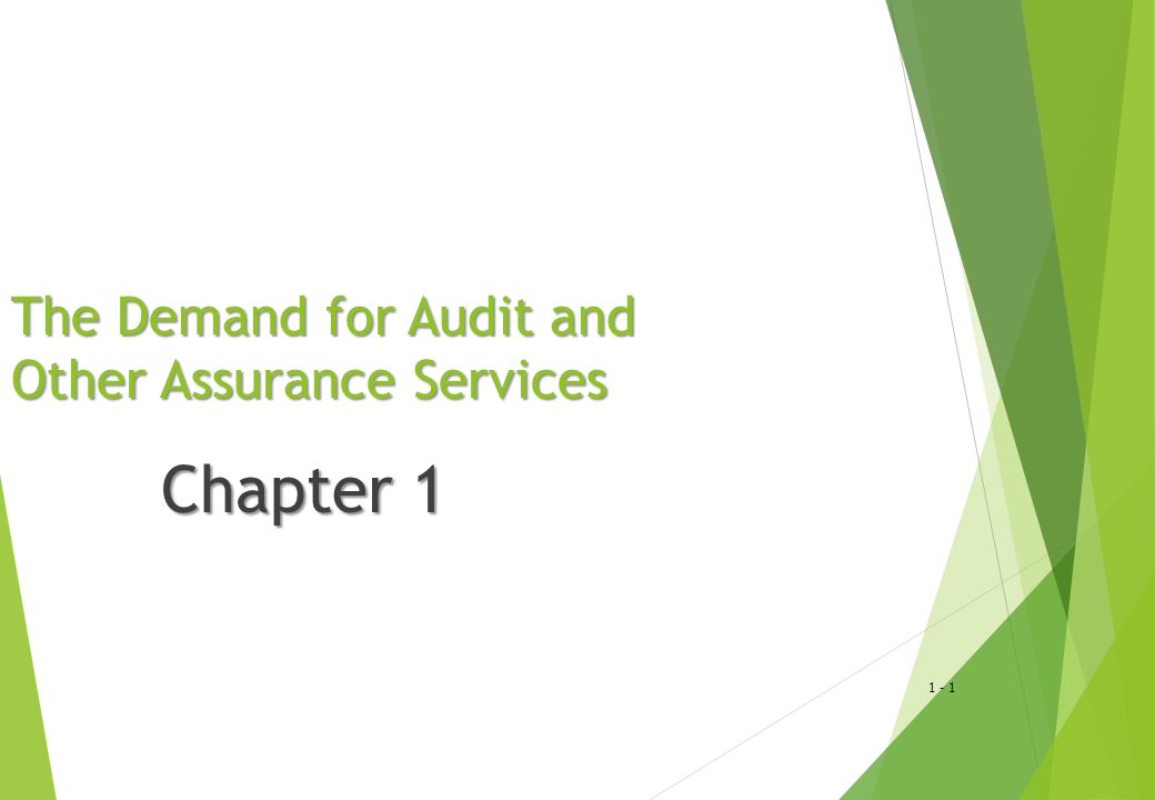 1 - 1 The Demand for Audit and Other Assurance Services Chapter 1