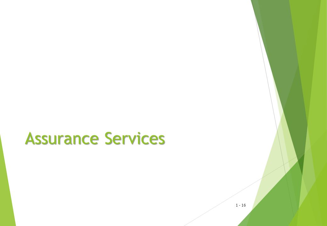 1 - 17 Assurance Services An independent professional service Can be performed by CPAs or by a variety of other professionals