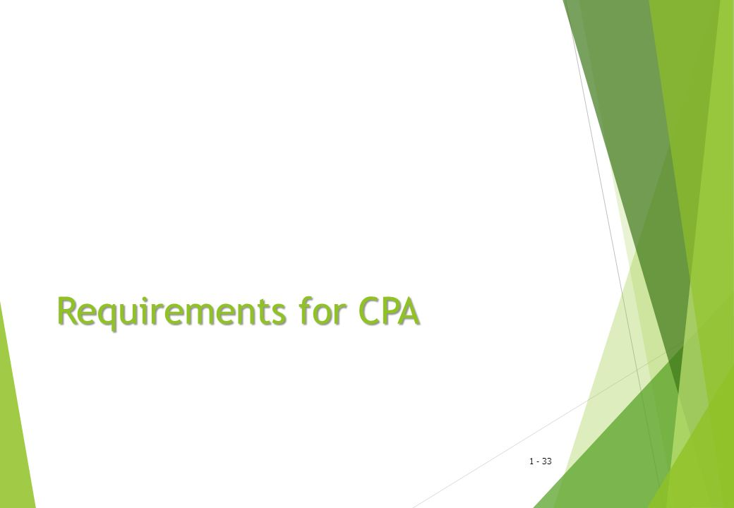 1 - 34 Three Requirements for Becoming a CPA  Educational requirement  Uniform CPA examination requirement  Experience requirement