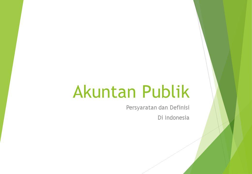 Dasar Hukum  Undang-undang Republik Indonesia Nomor 5 Tahun 2011 Tentang Akuntan Publik, tanggal 3 Mei 2011  Peraturan Pemerintah Republik Indonesia Nomor 20 Tahun 2015 Tentang Praktik Akuntan Publik, tanggal 6 April 2015