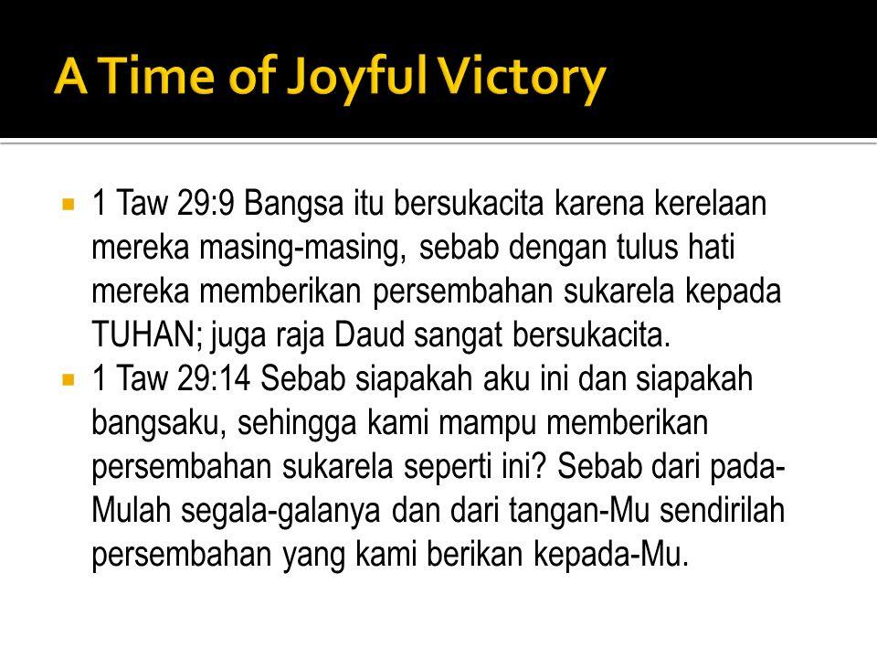  1 Taw 29:9 Bangsa itu bersukacita karena kerelaan mereka masing-masing, sebab dengan tulus hati mereka memberikan persembahan sukarela kepada TUHAN;