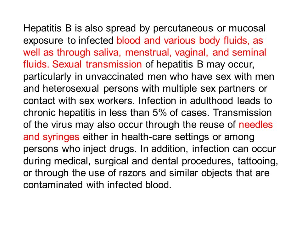 Hepatitis B is also spread by percutaneous or mucosal exposure to infected blood and various body fluids, as well as through saliva, menstrual, vagina
