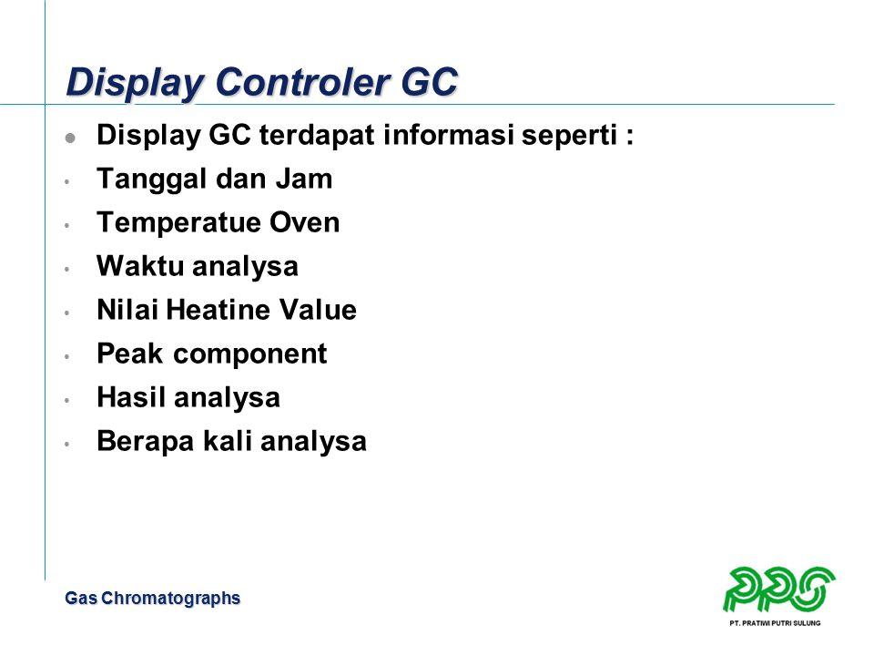 Gas Chromatographs Display Controler GC Display GC terdapat informasi seperti : Tanggal dan Jam Temperatue Oven Waktu analysa Nilai Heatine Value Peak